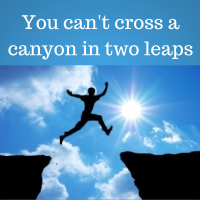 You can't cross a canyon in two leaps